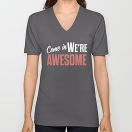 Come in we are awesome, vintage Business sign, shop entrance, we're open, store signs Unisex V-Neck