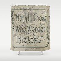 lotr Shower Curtains featuring Not All Those Who Wonder... by Renatta Maniski-Luke