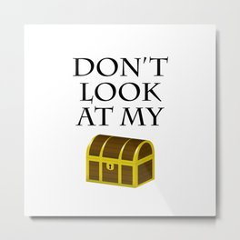 Don't look at my chest Metal Print