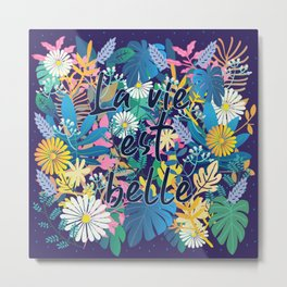 La vie est belle flowers quotes theme Metal Print