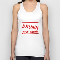 drunk Tank Tops featuring Drunk Just Drunk by fanceytees
