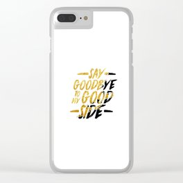 Say Goodbye To My Good Side Clear iPhone Case