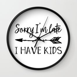 Funny Mom Saying Sorry I'm Late I Have Kids Quote Mother Day Wall Clock