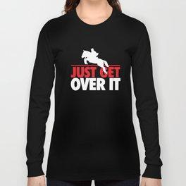 Just Get Over It Showjumping Racing Horse Riding Jockey New Horse T-Shirts Long Sleeve T-shirt