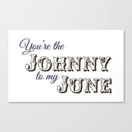 You're the Johnny to my June Canvas Print