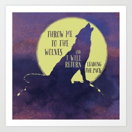 Throw me to the Wolves Art Print