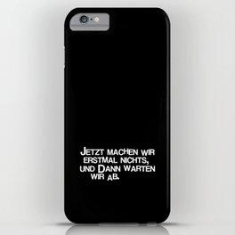 Jetzt machen wir erstmal nichts iPhone Case