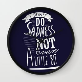 I Don't Do Sadness Wall Clock