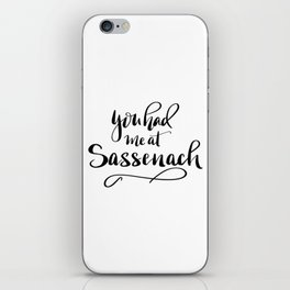 You had me at Sassenach!  New lettered saying from the Outlander series iPhone Skin