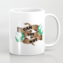 Can you not? Coffee Mug