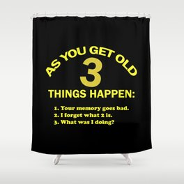 As you get old 3 things happen – funny Shower Curtain