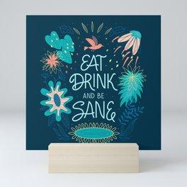 Eat, Drink and be Sane Mini Art Print