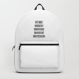 BE THE CHANGE YOU WISH TO SEE IN THE WORLD Backpack