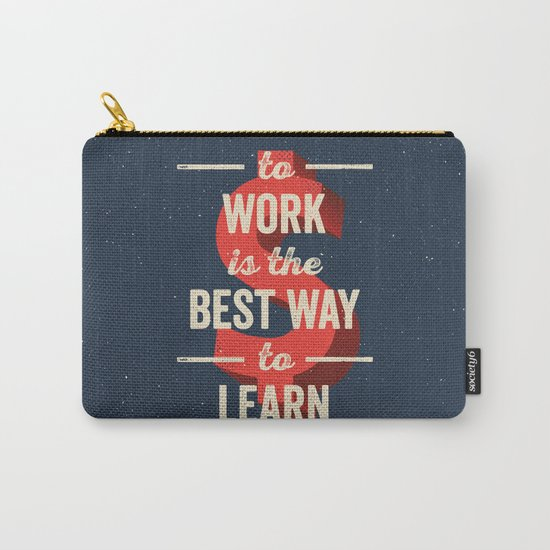 To Work Is The Best Way To Learn Carry-All Pouch