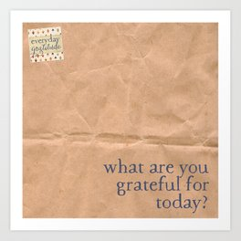 What are you grateful for today? Art Print