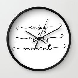 enjoy every moment Wall Clock