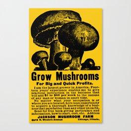 Grow Mushrooms! Canvas Print