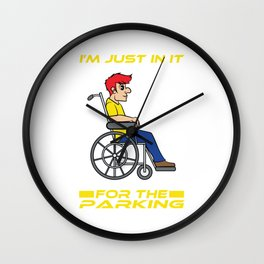 A Reddish Haired Man on a Wheelchair T-shirt Design that says I'm Just in t for the Parking Wall Clock