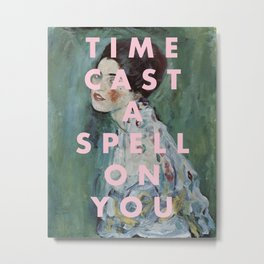 TIME CAST A SPELL ON YOU Metal Print