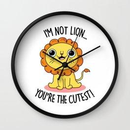 I'm Not Lion You're The Cutest Cute Lion Pun Wall Clock