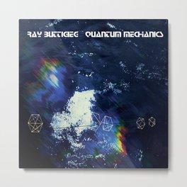 RAY BUTTIGIEG ~ QUANTUM MECHANICS Metal Print