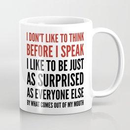 I DON'T LIKE TO THINK BEFORE I SPEAK Coffee Mug