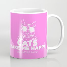 Cats make me happy you not so much Coffee Mug