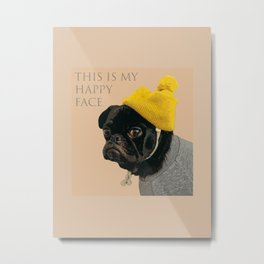 Pug love - Dog - This is my happy face Metal Print
