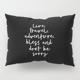 Live Travel Adventure Bless and Don't Be Sorry black and white typography poster home wall decor Pillow Sham