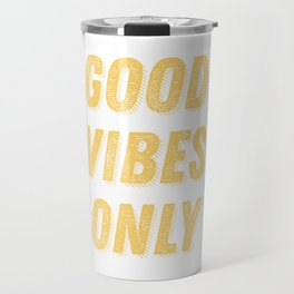 Good Vibes Only Bold Typography in Yellow Travel Mug