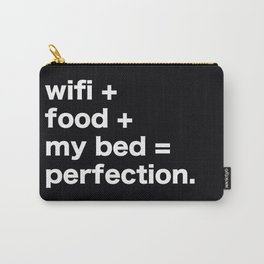 wifi + food + my bed = perfection Carry-All Pouch