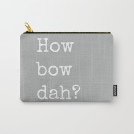 How Bow Dah? Typography Print. Cash it outside! Grey + White Carry-All Pouch