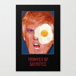 Trump & Trumped up sacrifice. Canvas Print