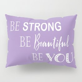 Be Strong, Be Beautiful, Be You - Purple and White Pillow Sham