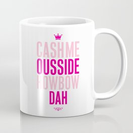 Cash me Ousside Coffee Mug