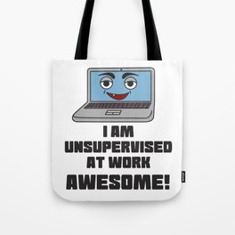 This is the best and funniest tee shirt that's perfect for you I am unsupervised at work Tote Bag