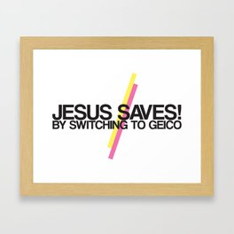 Jesus Saves. Thank you Geico! Framed Art Print