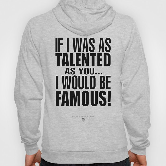 S#it Artists Have to Hear - Famous! Hoody