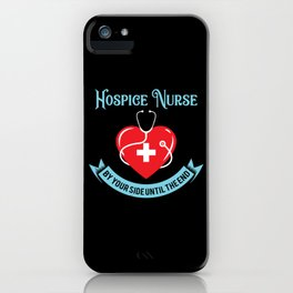 Hospice Nurse By Your Side Until the End For Social Worker iPhone Case