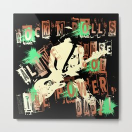 Rock'n roll's alive cause got the power, baby Metal Print
