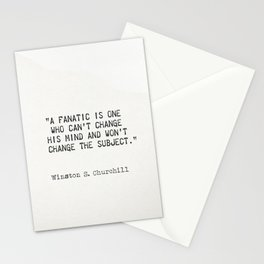 """""""A fanatic is one who can't change his mind and won't change the subject.""""  ― Winston S. Churchill Stationery Cards"""