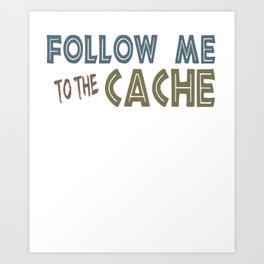 Geocacher Follow Me to the Cache Geocaching Art Print