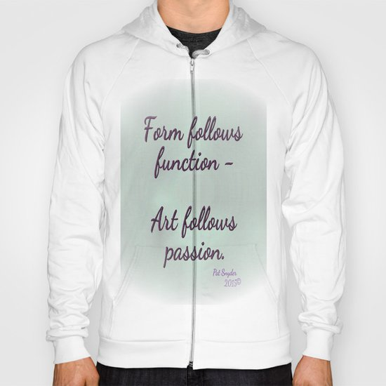 Form follows function - Art follows passion  Hoody