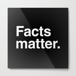 Facts matter. (White text) Metal Print