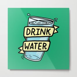 Drink Water Metal Print