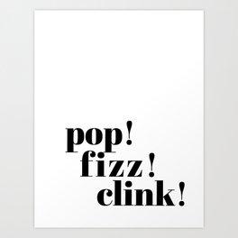 pop! fizz! clink! Art Print