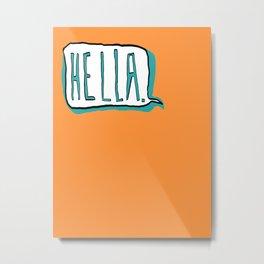 Hella Metal Print