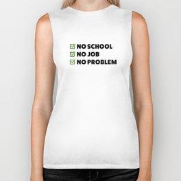 No school No job No problem Biker Tank