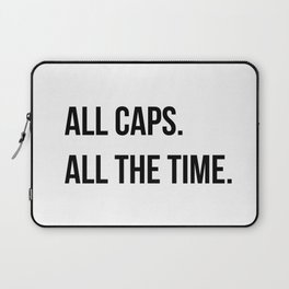 ALL CAPS. ALL THE TIME. Laptop Sleeve