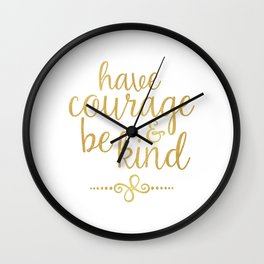 """""""Have Courage & Be Kind"""" Wall Clock"""